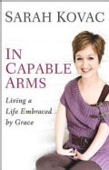 In Capable Arms: Living a Life Embraced by Grace (Hardcover)