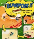 Repurpose It: Invent New Uses for Old Stuff (Paperback)