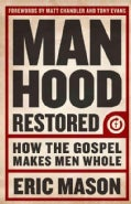 Manhood Restored: How the Gospel Makes Men Whole (Paperback)