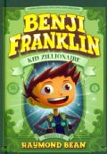 Benji Franklin: Kid Zillionaire (Hardcover)