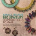 Small Beads Big Jewelry: 30 Unique Pieces to Make (Paperback)