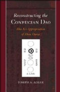 Reconstructing the Confucian Dao: Zhu Xi's Appropriation of Zhou Dunyi (Hardcover)