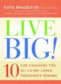 Live Big!: 10 Life Coaching Tips for Living Large, Passionate Dreams (Paperback)