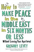 How to Make Peace in the Middle East in Six Months or Less Without Leaving Your Apartment (Paperback)