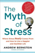 The Myth of Stress: Where Stress Really Comes From and How to Live a Happier and Healthier Life (Hardcover)