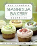 The Complete Magnolia Bakery Cookbook: Recipes From the World-Famous Bakery and Allysa Torey&#39;s Home Kitchen (Paperback)