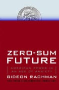 Zero-Sum Future: American Power in an Age of Anxiety (Paperback)