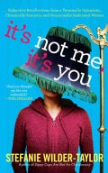 It's Not Me, It's You: Subjective Recollections from a Terminally Optimistic, Chronically Sarcastic, and Occasion... (Paperback)
