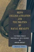 Men's College Athletics and the Politics of Racial Equality: Five Pioneer Stories of Black Manliness, White Citiz... (Paperback)