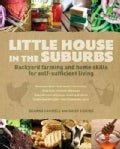 Little House in the Suburbs: Backyard Farming and Home Skills for Self-Sufficient Living (Paperback)