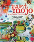 Paint Mojo - a Mixed-media Workshop: Creative Layering Techniques for Personal Expression (Paperback)
