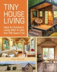 Tiny House Living: Ideas for Building and Living Well in Less Than 400 Square Feet (Paperback)