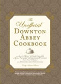 The Unofficial Downton Abbey Cookbook: From Lady Mary&#39;s Crab Canapes to Mrs. Patmore&#39;s Christmas Pudding - More T... (Hardcover)
