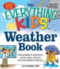 The Everything Kids&#39; Weather Book: From Tornadoes to Snowstorms, Puzzles, Games, and Facts That Make Weather for ... (Paperback)