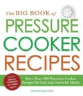 The Big Book of Pressure Cooker Recipes: More Than 500 Pressure Cooker Recipes for Fast and Flavorful Meals (Paperback)