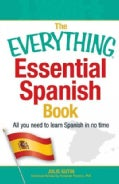The Everything Essential Spanish Book: All You Need to Learn Spanish in No Time (Paperback)