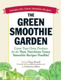 The Green Smoothie Garden: Grow Your Own Produce for the Most Nutritious Green Smoothie Recipes Possible! (Paperback)