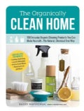 The Organically Clean Home: 150 Everyday Organic Cleaning Products You Can Make Yourself- The Natural, Chemical-F... (Paperback)