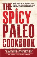 The Spicy Paleo Cookbook: More Than 200 Fiery Snacks, Dips, and Main Dishes for the Paleo Diet (Paperback)