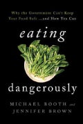 Eating Dangerously: Why the Government Can't Keep Your Food Safe ... and How You Can (Hardcover)