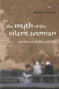 The Myth of the Silent Woman: Moroccan Women Writers (Hardcover)