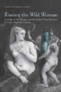 Kissing the Wild Woman: Art, Beauty, and the Reformation of the Italian Prose Romance in Giulia Bigolina&#39;s Urania (Hardcover)