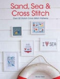 Sand, Sea & Cross Stitch: Over 50 Stylish Cross Stitch Patterns (Paperback)