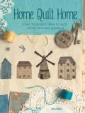 Home Quilt Home: Over 20 Project Ideas to Quilt, Stitch, Sew & Applique (Paperback)