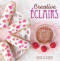 Creative Eclairs: Over 30 Fabulous Flavours and Easy Cake Decorating Ideas for Eclairs and Other Choux Pastry Cre... (Paperback)