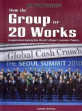 How the Group of 20 Works: Cooperation Among the World's Major Economic Powers (Hardcover)