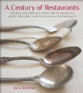A Century of Restaurants: Stories and Recipes from 100 of America's Most Historic and Successful Restaurants (Hardcover)