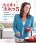 Robin Takes 5: 500 Recipes, 5 Ingredients or Less, 500 Calories or Less, 5 Nights a Week at 5:00 PM (Paperback)