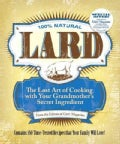 Lard: The Lost Art of Cooking With Your Grandmother&#39;s Secret Ingredient (Paperback)