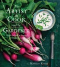 The Artist, the Cook, and the Gardener: Recipes Inspired by Painting from the Garden (Hardcover)