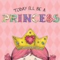 Today I'll Be a Princess (Board book)