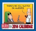Dilbert Day-to-Day 2014 Calendar: There's No Kill Switch on Awesome (Calendar)