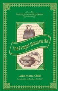 The Frugal Housewife: Dedicated to Those Who Are Not Ashamed of Economy (Hardcover)