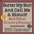 Butter My Butt and Call Me a Biscuit! 2015 Day-to-day Calendar: And Other Country Sayings (Calendar)