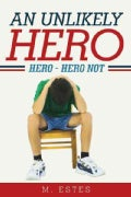 An Unlikely Hero: Hero - Hero Not (Hardcover)