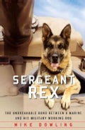 Sergeant Rex: The Unbreakable Bond Between a Marine and His Military Working Dog (Hardcover)