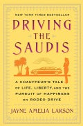 Driving the Saudis: A Chauffeur's Tale of Life, Liberty and the Pursuit of Happiness on Rodeo Drive (Paperback)