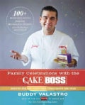 Family Celebrations with the Cake Boss: Recipes for Get-Togethers Throughout the Year (Hardcover)