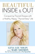 "Beautiful Inside and Out: Conquering Thyroid Disease with a Healthy, Happy, ""Thyroid Sexy"" Life (Paperback)"