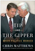 Tip And The Gipper: When Politics Worked (Hardcover)