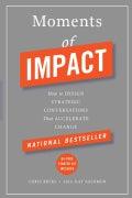 Moments of Impact: How to Design Strategic Conversations That Accelerate Change (Hardcover)