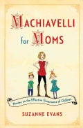 Machiavelli for Moms: Maxims on the Effective Governance of Children (Paperback)