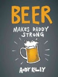 Beer Makes Daddy Strong (Hardcover)