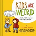 Kids Are Weird: And Other Observations from Parenthood (Hardcover)
