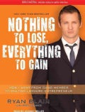 Nothing to Lose, Everything to Gain: How I Went from Gang Member to Multimillionaire Entrepreneur (CD-Audio)