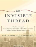 An Invisible Thread: The True Story of an 11-Year-Old Panhandler, a Busy Sales Executive, and an Unlikely Meeting ... (CD-Audio)